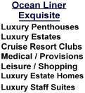 Ocean Liner Exquisite, Luxury Estates, Luxury Penthouse Homes, Luxurious Cruise Resort Vacation Clubs.